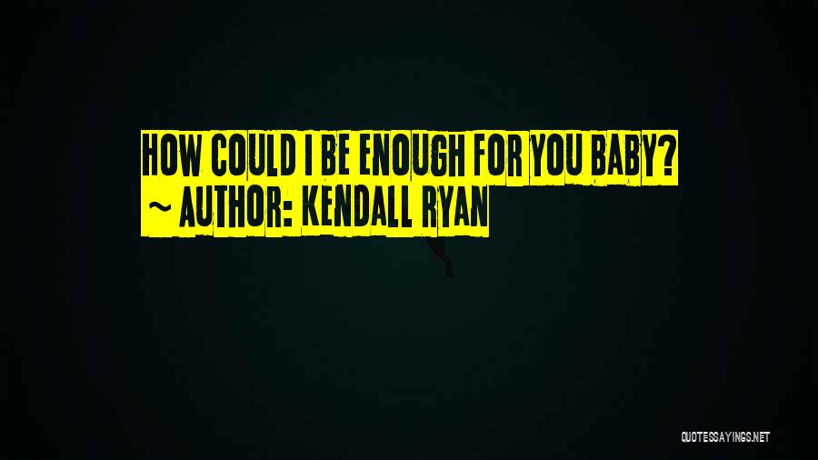 Kendall Ryan Quotes 292227