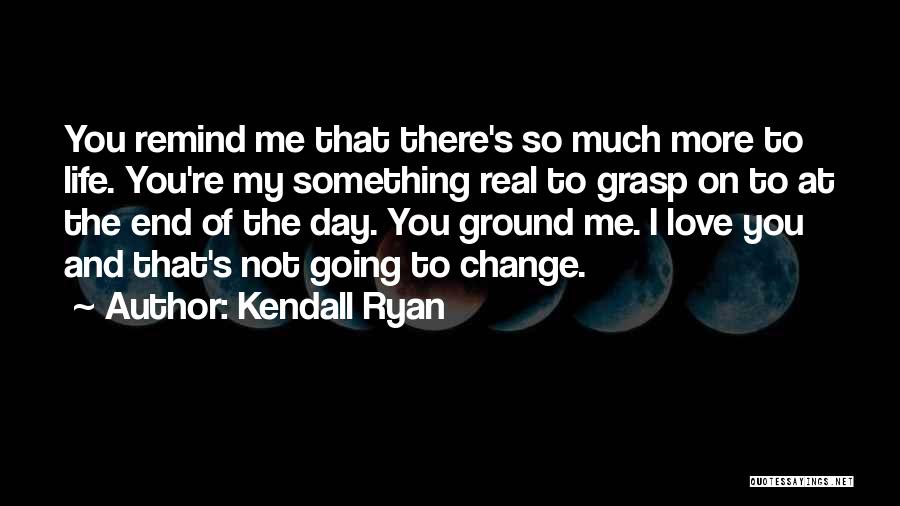 Kendall Ryan Quotes 294840
