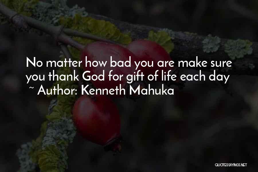 Kenneth Mahuka Quotes 2050842