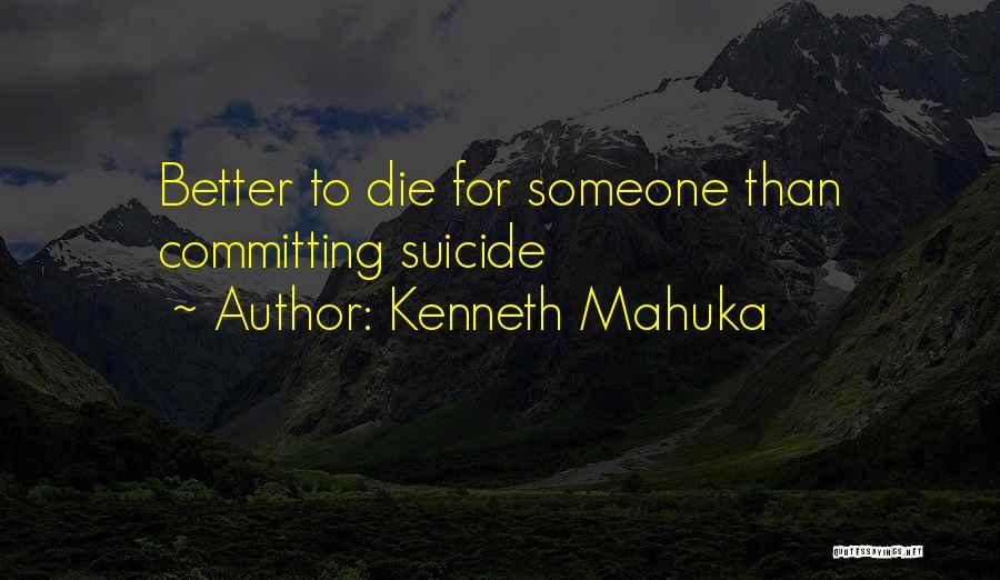 Kenneth Mahuka Quotes 818831