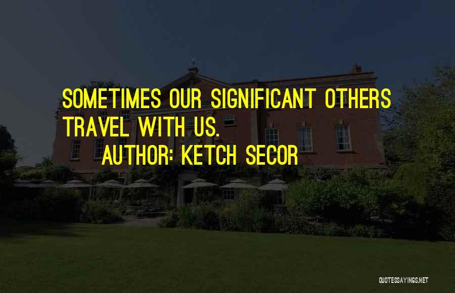 Ketch Secor Quotes 1518068