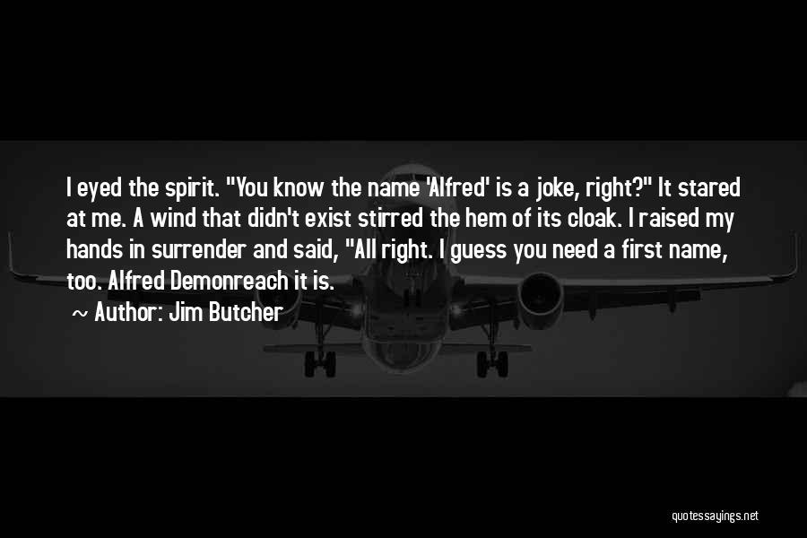 Keti Koti Quotes By Jim Butcher