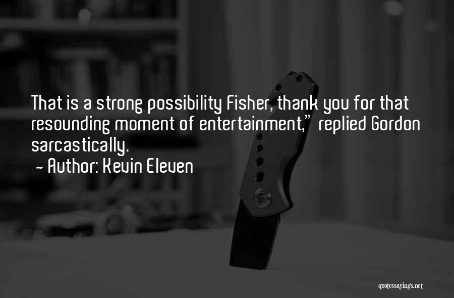 Kevin Eleven Quotes 850528