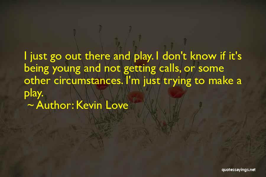 Kevin Love Quotes 308505