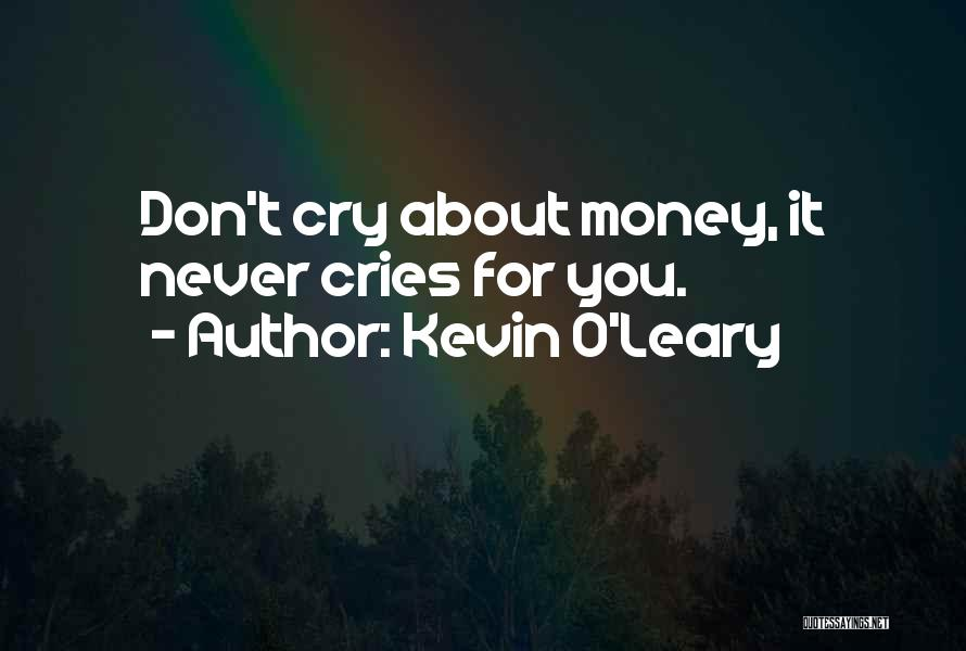Kevin O'Leary Quotes 1621476