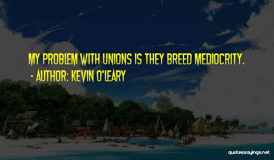 Kevin O'Leary Quotes 1846839