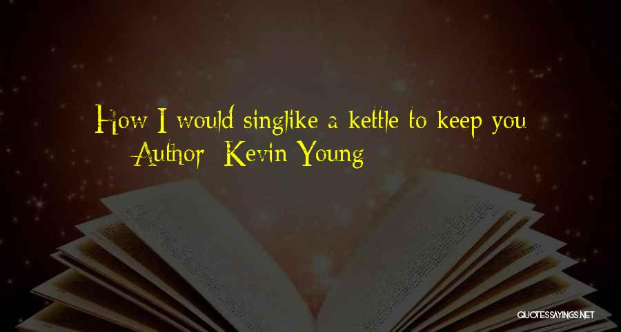Kevin Young Quotes 2092883