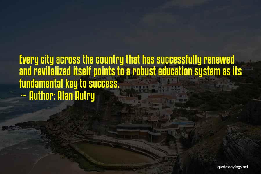 Key To Success Education Quotes By Alan Autry