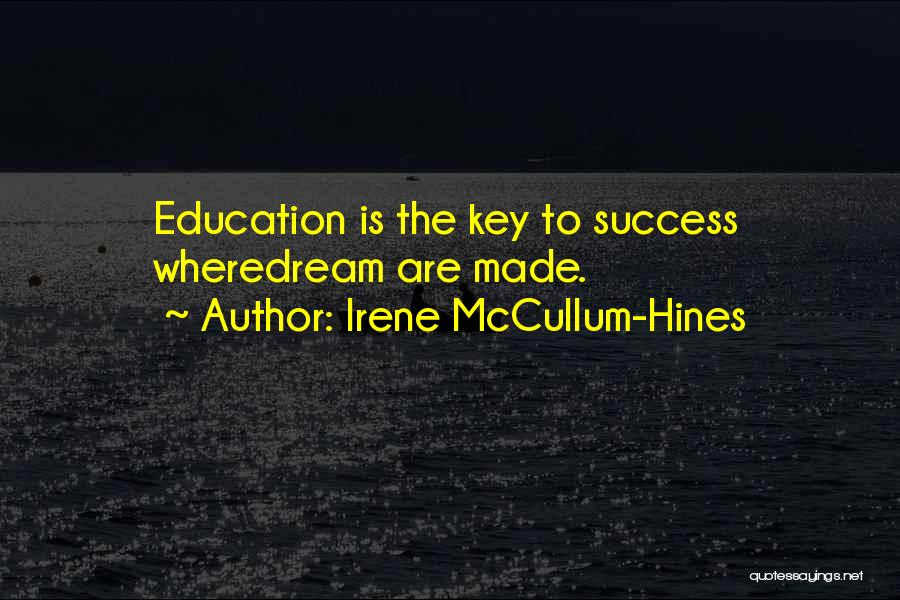 Key To Success Education Quotes By Irene McCullum-Hines