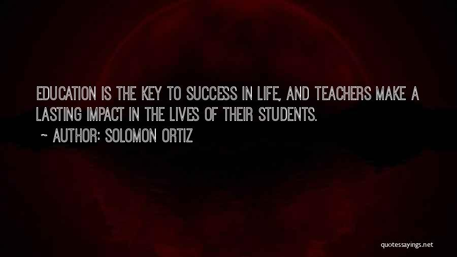 Key To Success Education Quotes By Solomon Ortiz
