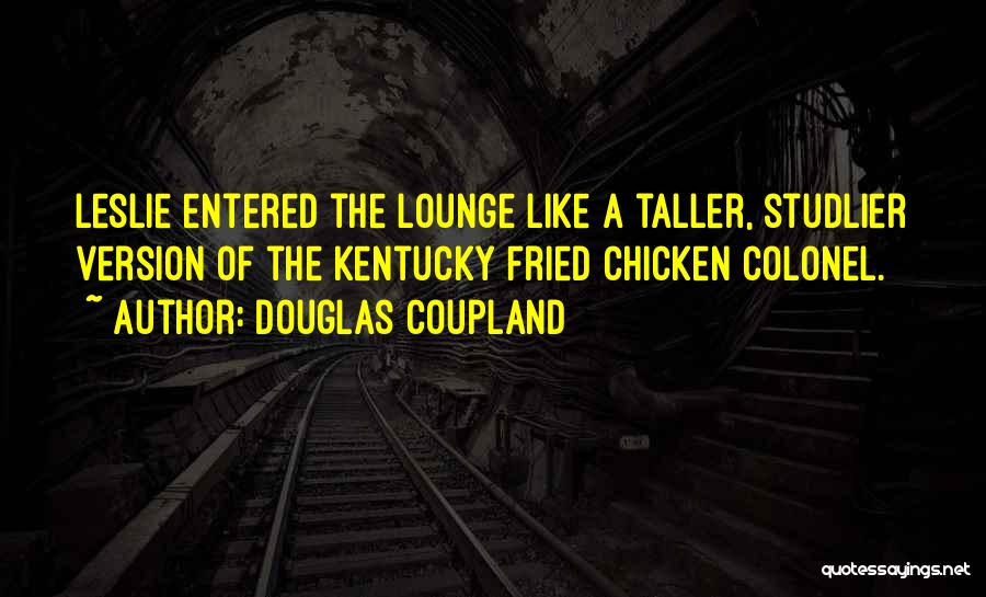 Kfc Colonel Quotes By Douglas Coupland