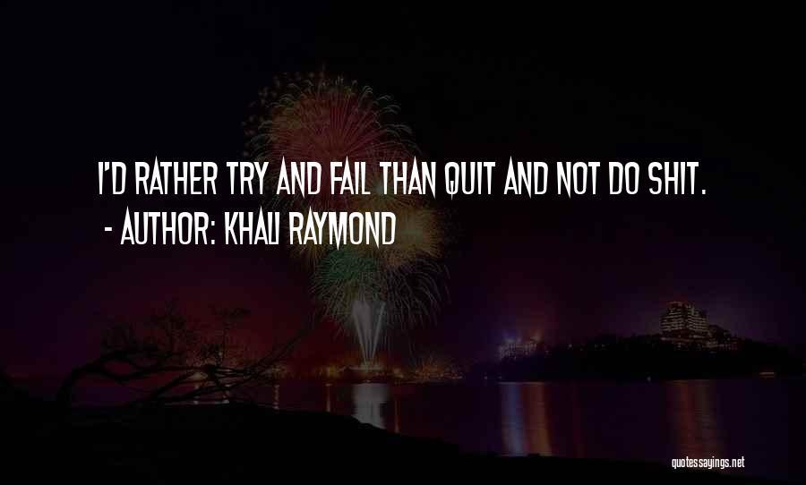 Khali Raymond Quotes 1282240
