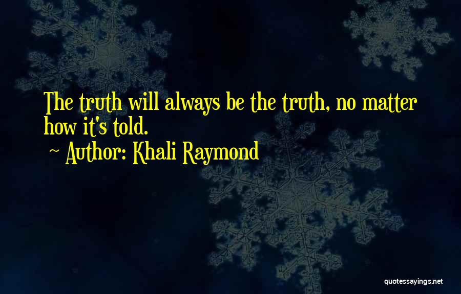 Khali Raymond Quotes 132057
