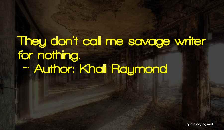 Khali Raymond Quotes 1431207