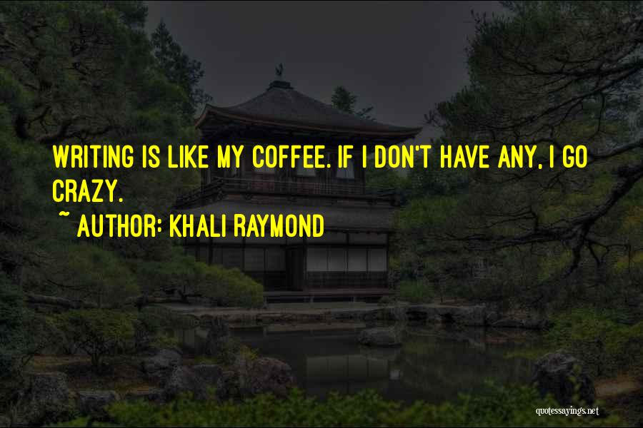 Khali Raymond Quotes 1676017