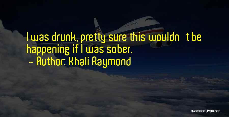 Khali Raymond Quotes 443967