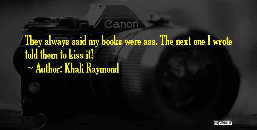 Khali Raymond Quotes 720293
