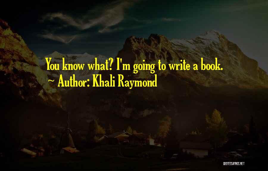 Khali Raymond Quotes 788121
