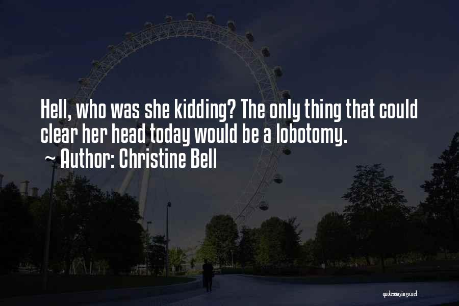 Kidding Quotes By Christine Bell