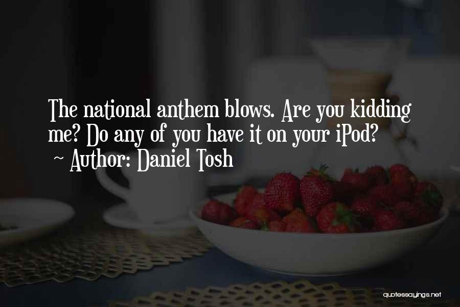 Kidding Quotes By Daniel Tosh