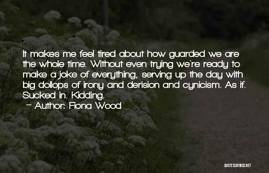 Kidding Quotes By Fiona Wood