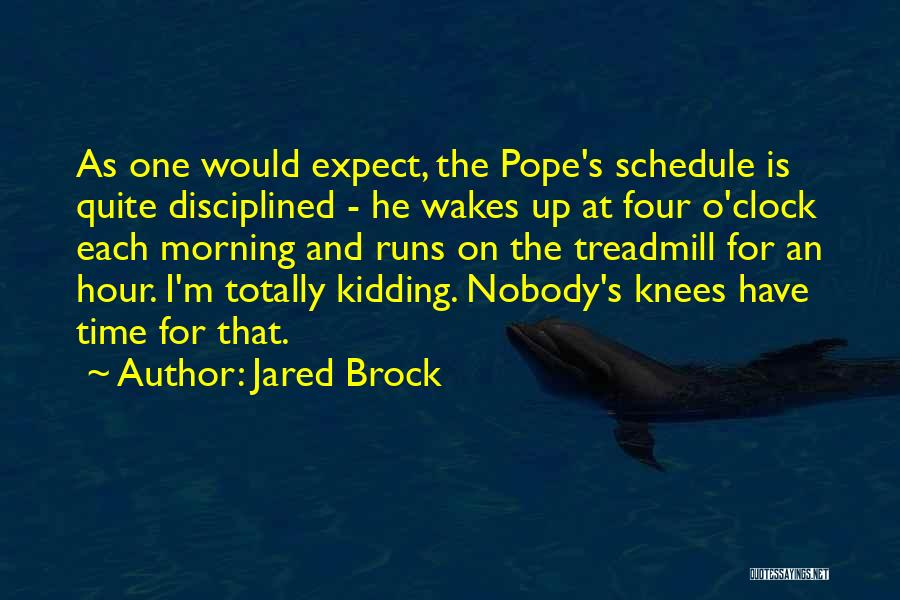 Kidding Quotes By Jared Brock