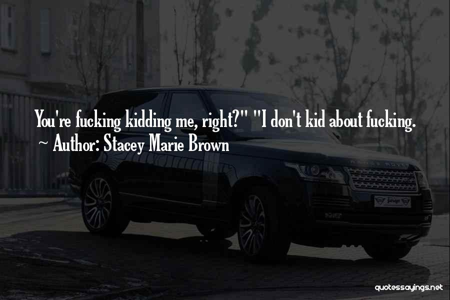 Kidding Quotes By Stacey Marie Brown