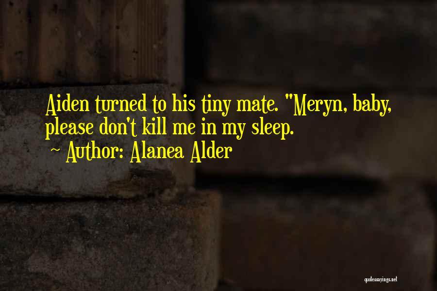 Kill Me Baby Quotes By Alanea Alder