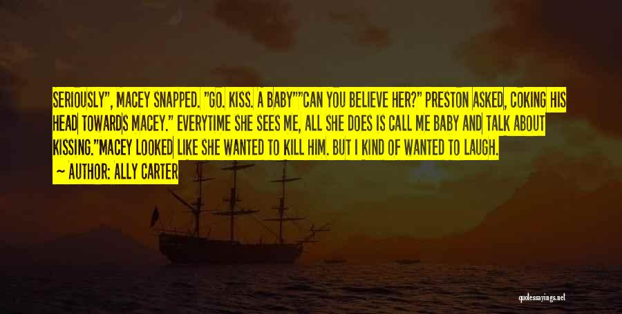 Kill Me Baby Quotes By Ally Carter