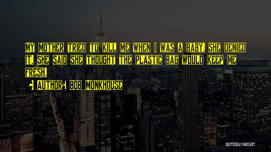 Kill Me Baby Quotes By Bob Monkhouse