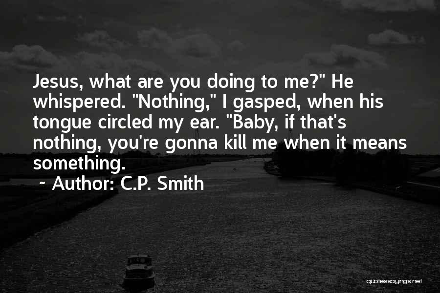 Kill Me Baby Quotes By C.P. Smith