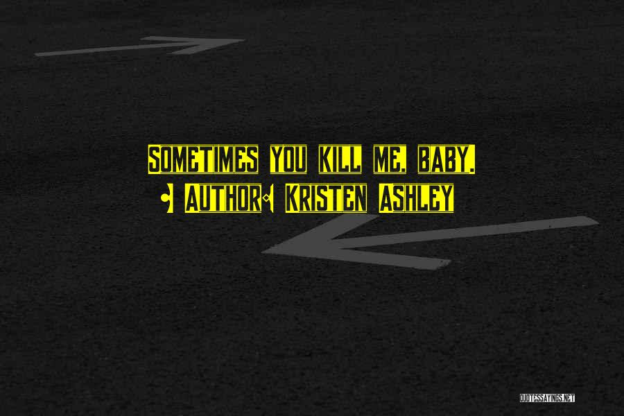 Kill Me Baby Quotes By Kristen Ashley