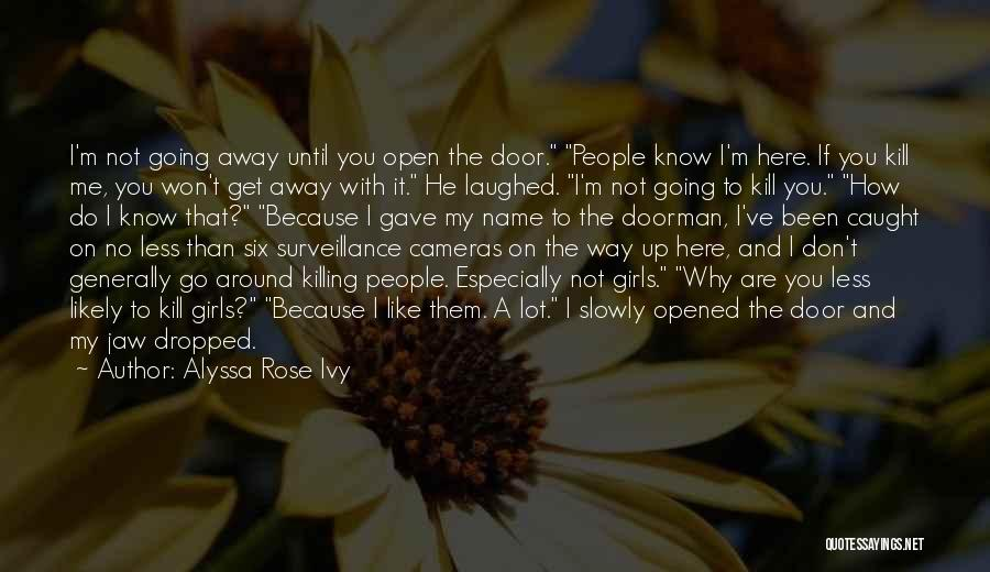 Kill Me Slowly Quotes By Alyssa Rose Ivy