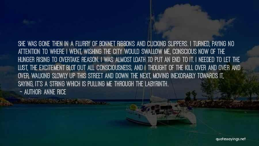 Kill Me Slowly Quotes By Anne Rice