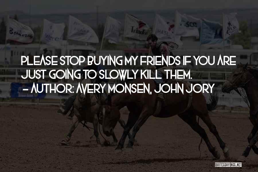 Kill Me Slowly Quotes By Avery Monsen, John Jory