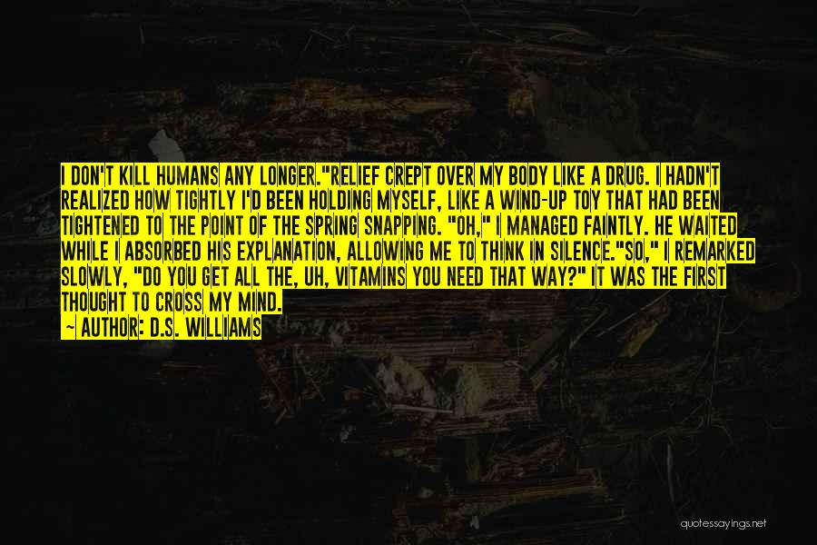 Kill Me Slowly Quotes By D.S. Williams