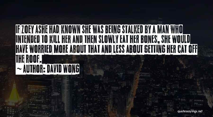 Kill Me Slowly Quotes By David Wong
