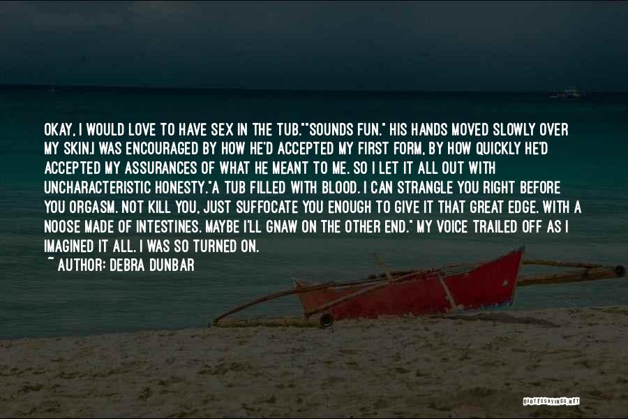 Kill Me Slowly Quotes By Debra Dunbar