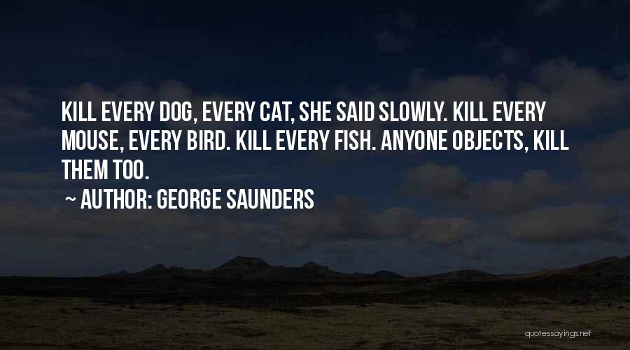 Kill Me Slowly Quotes By George Saunders
