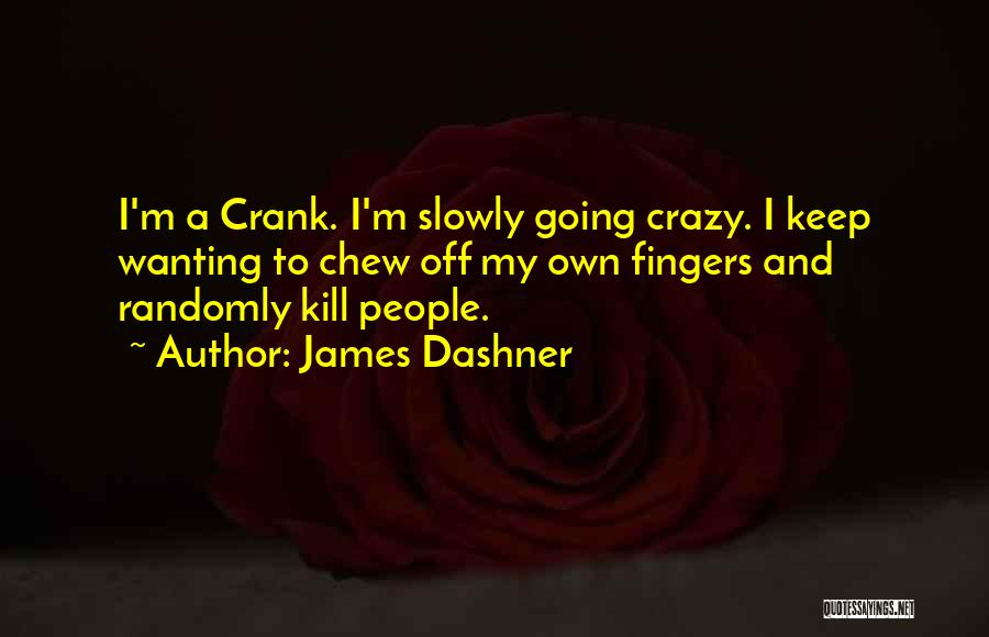 Kill Me Slowly Quotes By James Dashner