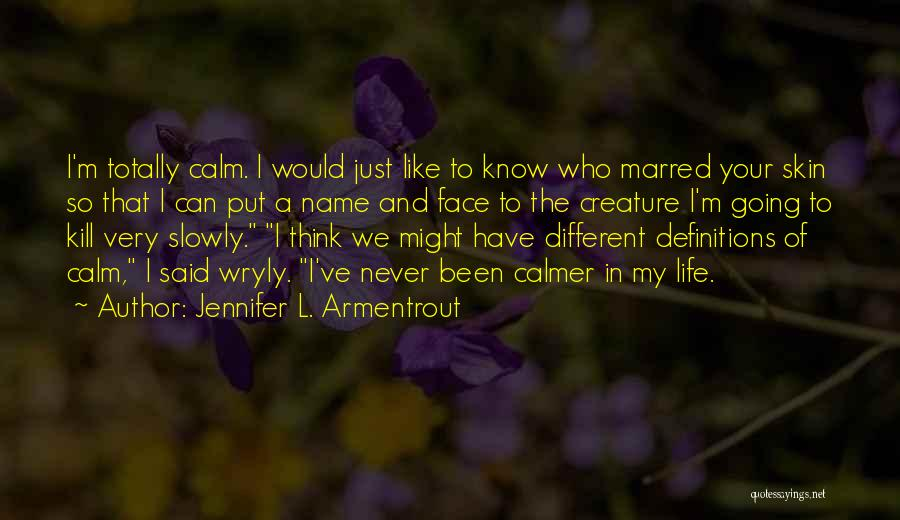 Kill Me Slowly Quotes By Jennifer L. Armentrout