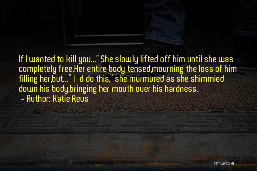 Kill Me Slowly Quotes By Katie Reus