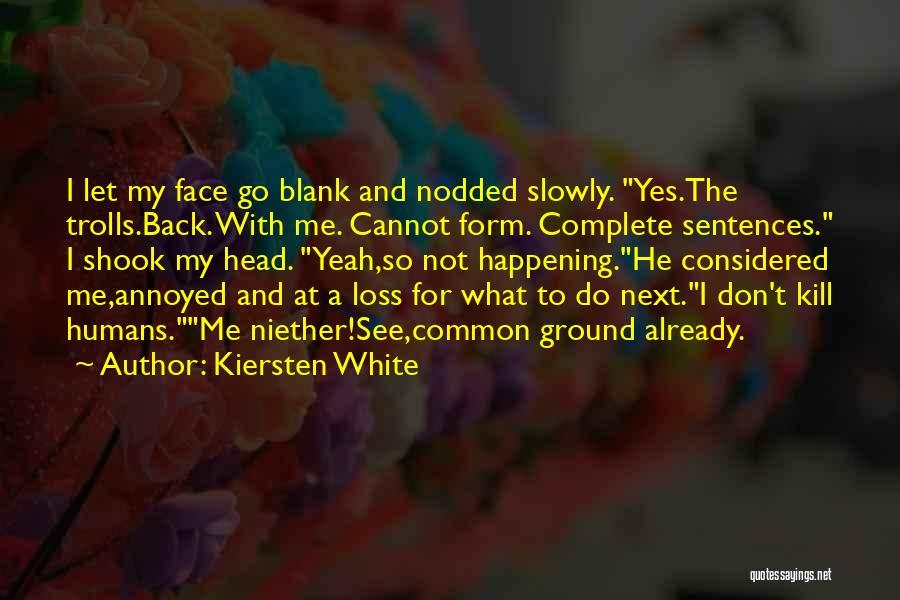Kill Me Slowly Quotes By Kiersten White