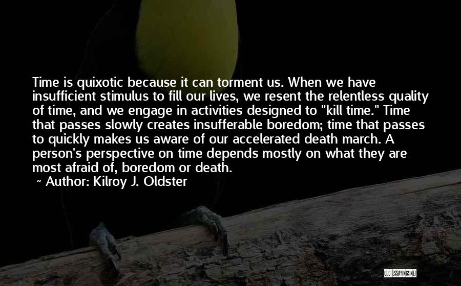 Kill Me Slowly Quotes By Kilroy J. Oldster