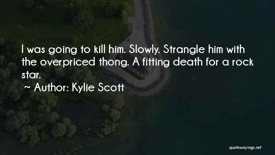 Kill Me Slowly Quotes By Kylie Scott