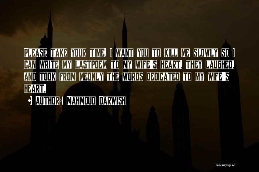 Kill Me Slowly Quotes By Mahmoud Darwish
