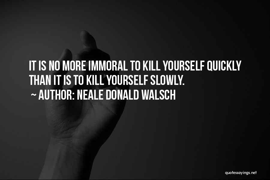 Kill Me Slowly Quotes By Neale Donald Walsch