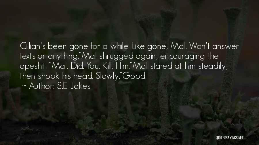 Kill Me Slowly Quotes By S.E. Jakes