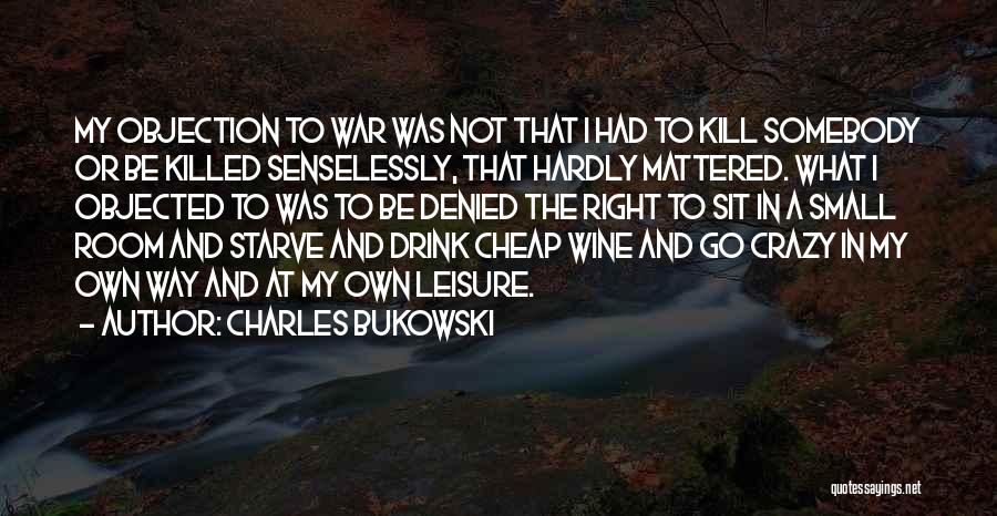 Kill Or Be Killed Quotes By Charles Bukowski