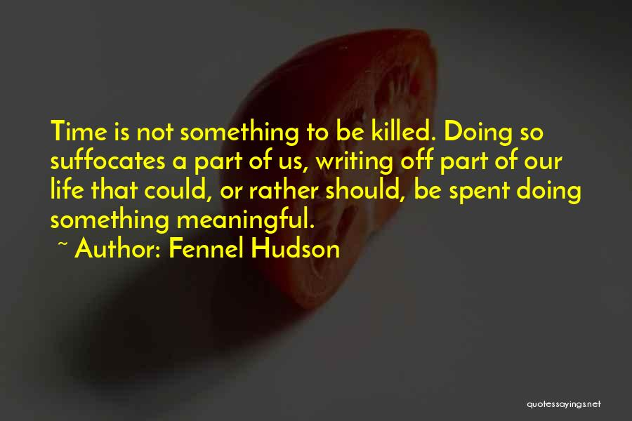Kill Or Be Killed Quotes By Fennel Hudson